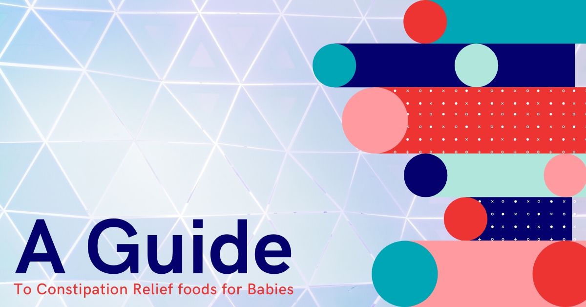 A Guide to Constipation Relief foods for Babies
