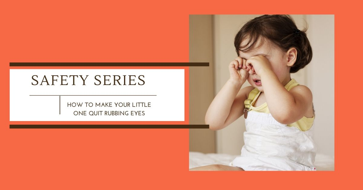 Safety Series: How to make your little one quit rubbing eyes