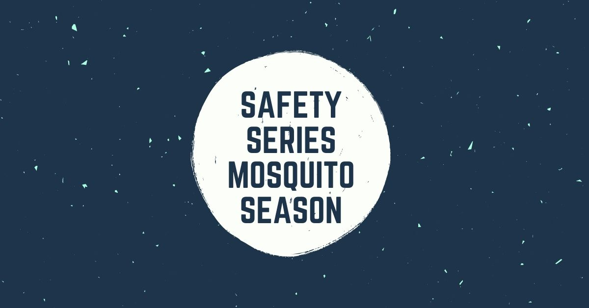 Safety Series: Mosquito Season