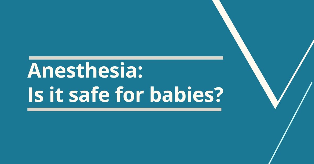 Anesthesia: Is it safe for babies?
