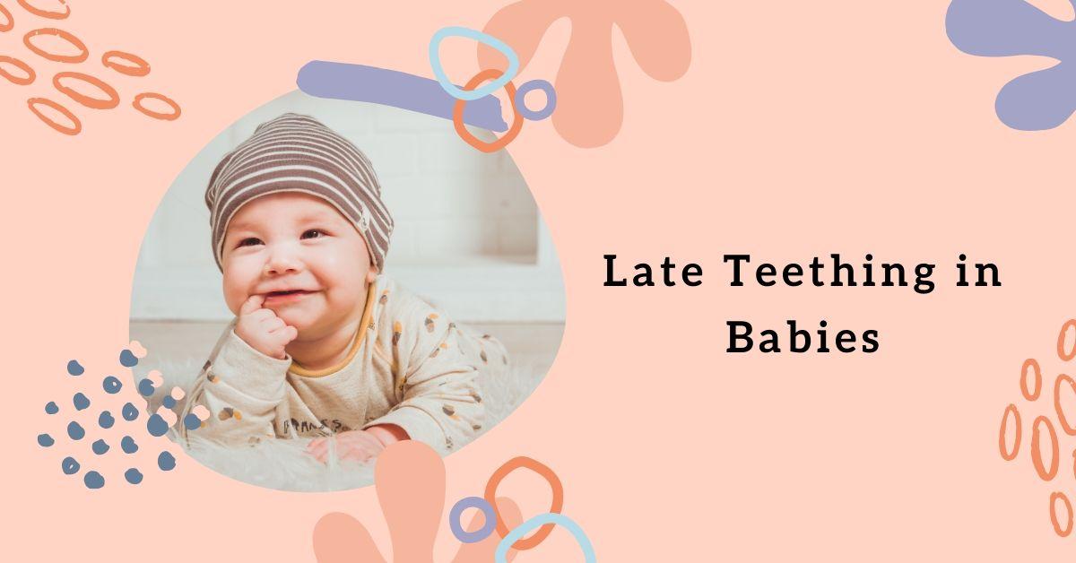 Late Teething in Babies