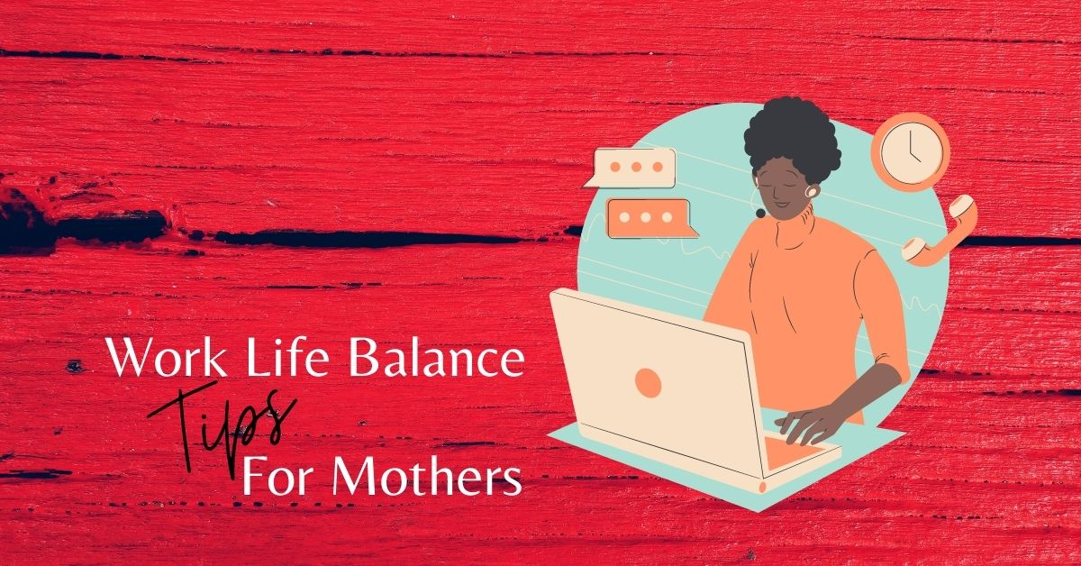 Work Life Balance Tips for Mothers