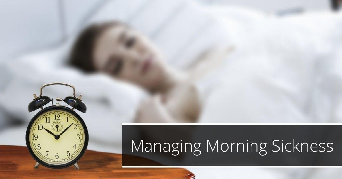 Managing Morning Sickness